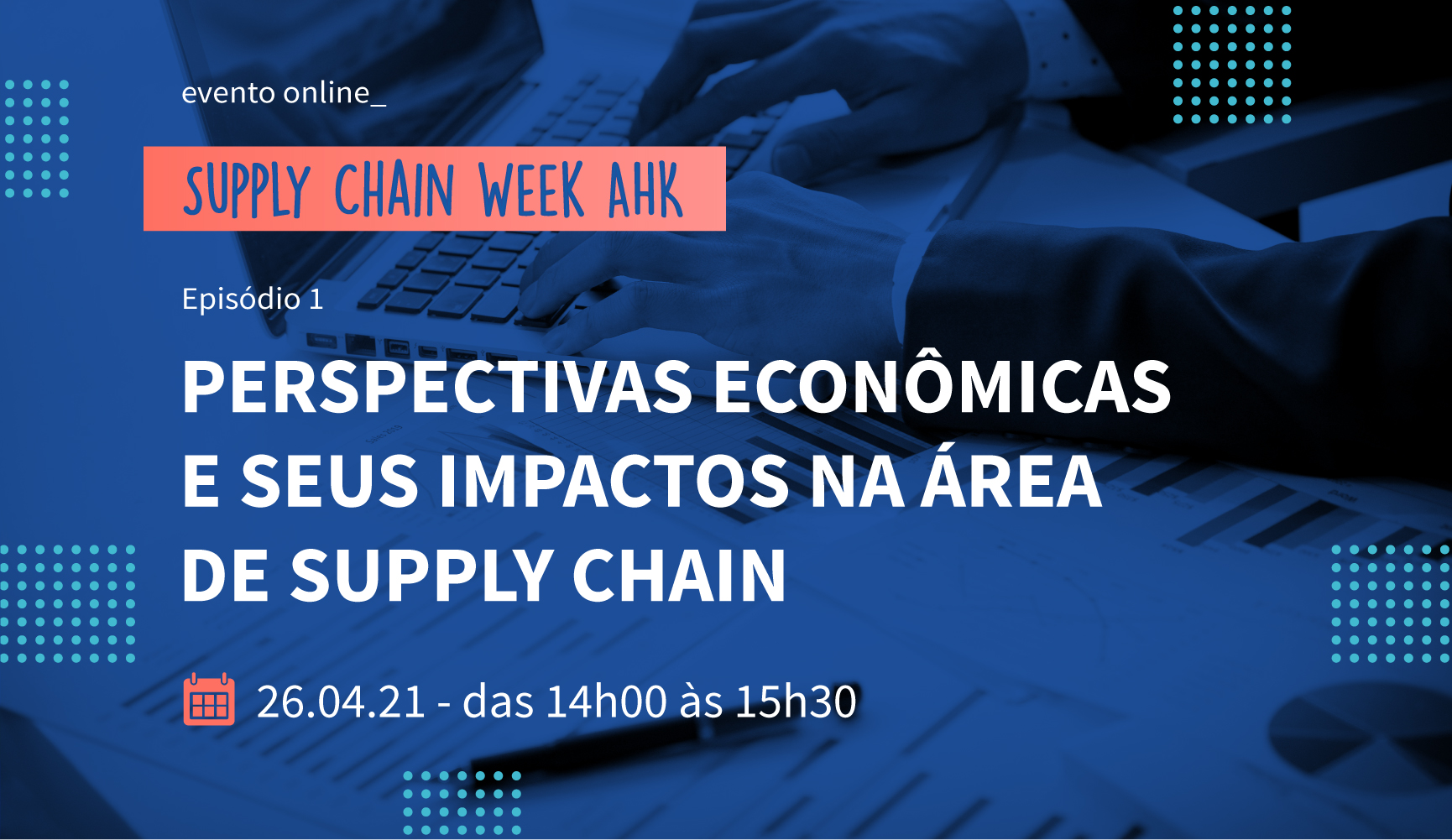 Supply Chain Week AHK | Episódio 1 - Perspectivas Econômicas e seus Impactos na Área de Supply Chain